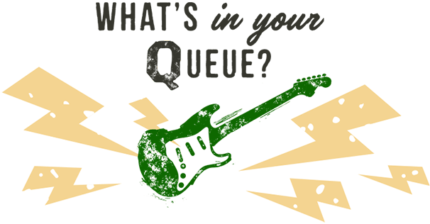 What's in your queue?